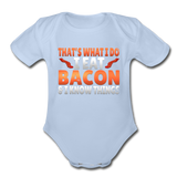 Funny I Eat Bacon And Know Things Bacon Lover Organic Short Sleeve Baby Bodysuit - sky