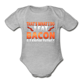 Funny I Eat Bacon And Know Things Bacon Lover Organic Short Sleeve Baby Bodysuit - heather gray
