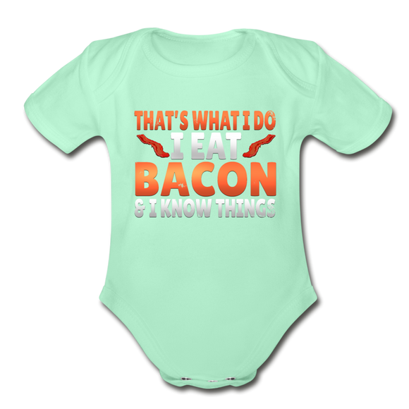 Funny I Eat Bacon And Know Things Bacon Lover Organic Short Sleeve Baby Bodysuit - light mint