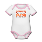 Funny I Eat Bacon And Know Things Bacon Lover Organic Contrast Short Sleeve Baby Bodysuit - white/pink
