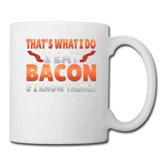 Funny I Eat Bacon And Know Things Bacon Lover Coffee/Tea Mug - white