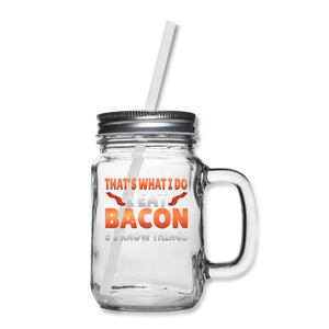 Funny I Eat Bacon And Know Things Bacon Lover Mason Jar - clear