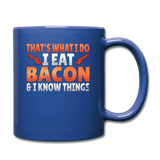Funny I Eat Bacon And Know Things Bacon Lover Full Color Mug - royal blue