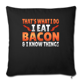 "Funny I Eat Bacon And Know Things Bacon Lover Throw Pillow Cover 18"" x 18"" - black"