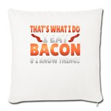 "Funny I Eat Bacon And Know Things Bacon Lover Throw Pillow Cover 18"" x 18"" - natural white"