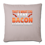 "Funny I Eat Bacon And Know Things Bacon Lover Throw Pillow Cover 18"" x 18"" - light taupe"