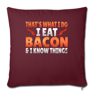 "Funny I Eat Bacon And Know Things Bacon Lover Throw Pillow Cover 18"" x 18"" - burgundy"