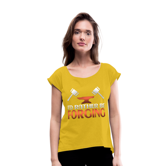 I'd Rather Be Forging Blacksmith Forge Hammer Women's Roll Cuff T-Shirt - mustard yellow