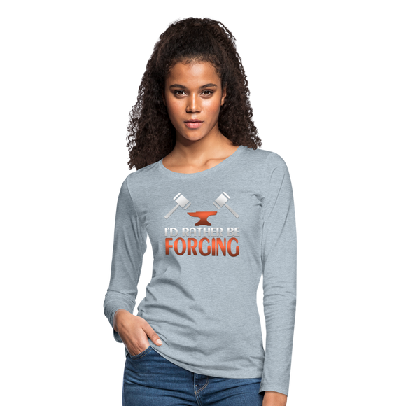 I'd Rather Be Forging Blacksmith Forge Hammer Women's Premium Long Sleeve T-Shirt - heather ice blue