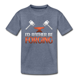 I'd Rather Be Forging Blacksmith Forge Hammer Toddler Premium T-Shirt - heather blue