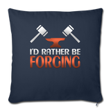 "I'd Rather Be Forging Blacksmith Forge Hammer Throw Pillow Cover 18"" x 18"" - navy"