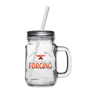 I'd Rather Be Forging Blacksmith Forge Hammer Mason Jar - clear
