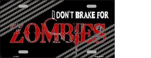 DON'T BRAKE FOR ZOMBIES METAL NOVELTY LICENSE PLATE