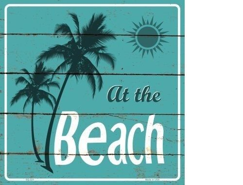 AT THE BEACH METAL NOVELTY SQUARE SIGN