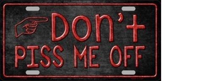 DON'T PISS ME OFF METAL NOVELTY LICENSE PLATE