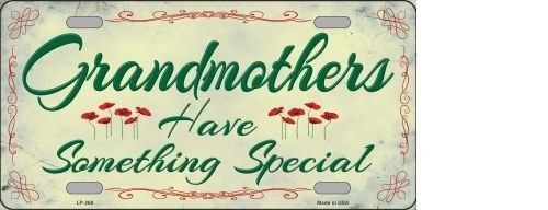 GRANDMOTHERS HAVE SOMETHING SPECIAL METAL NOVELTY LICENSE PLATE