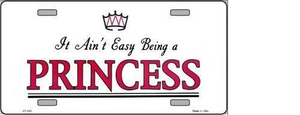 AIN'T EASY BEING A PRINCESS NOVELTY METAL LICENSE PLATE