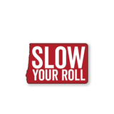 Slow Your Roll, Weatherproof Sticker
