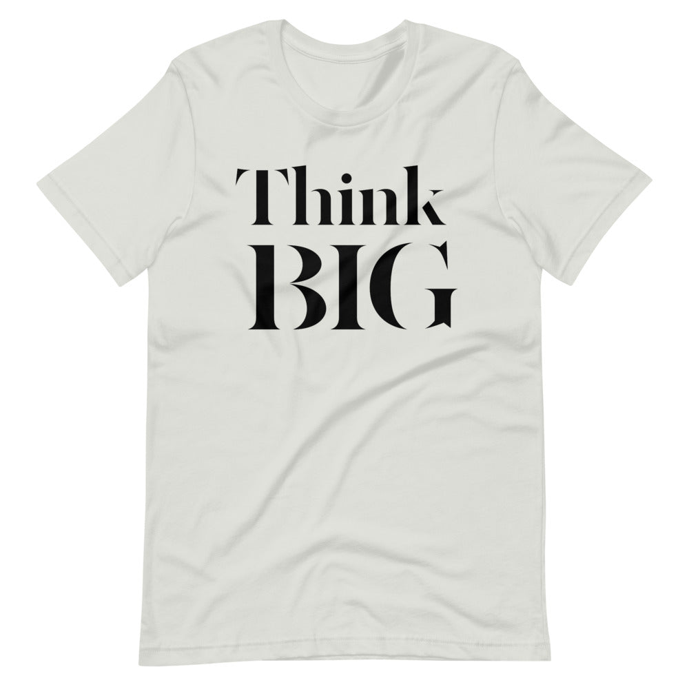 Think BIG Unisex T-Shirt