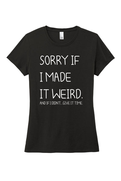 TKO Tees - 'Sorry if I Made it Weird' ladies' tri-blend tee.