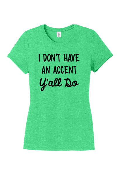 TKO Tees - 'I Don't Have an Accent, Y'all Do' ladies' tri-blend tee.