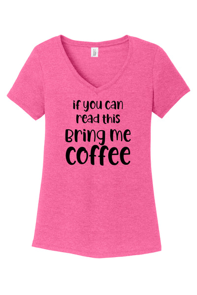 TKO Tees - 'If You Can Read This Bring Me Coffee' ladies' tri-blend V-neck T-shirt.