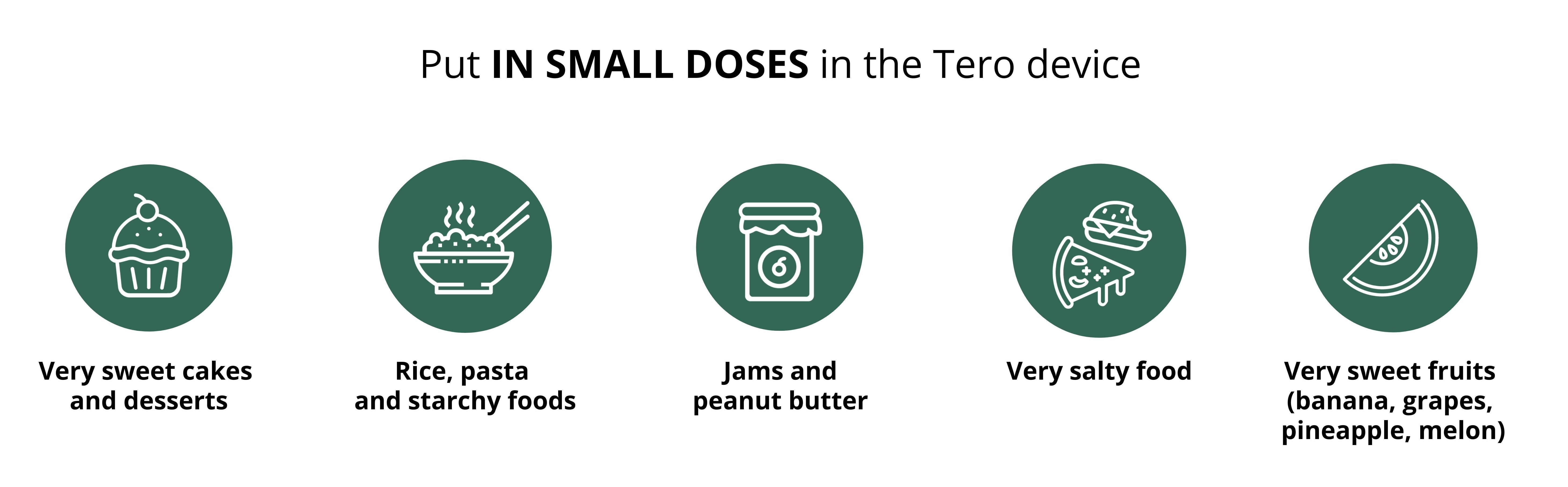 Foods that you can put in small doses in the Tero device