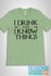 products/GoT-HUMOR-FUNNY-SAYINGS-I-DRINK-AND-KNOW-THINGS-HEATHER-GREEN.jpg