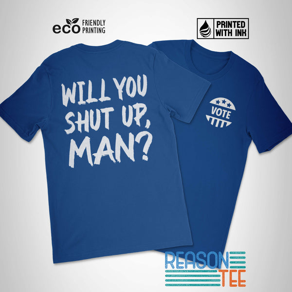 Will You Shut Up Man? T-shirt from Reason Tee