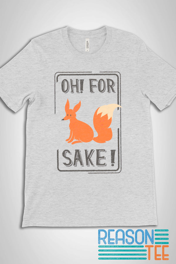 Oh For Fox Sake! T-shirt