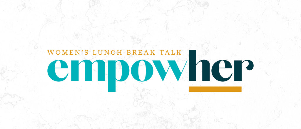 EmpowHer Women's Lunch-Break Talk - Relentless Church One Conference 2020
