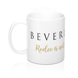 "BEVERLY HILLS  ""Rodeo is not my first Rodeo"" - Mug 11oz"