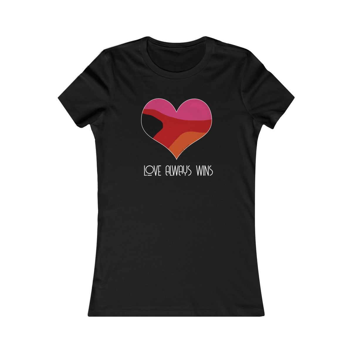 "Valentines Day or EVERYDAY ""LOVE ALWAYS WINS"" -Women's Favorite Tee"