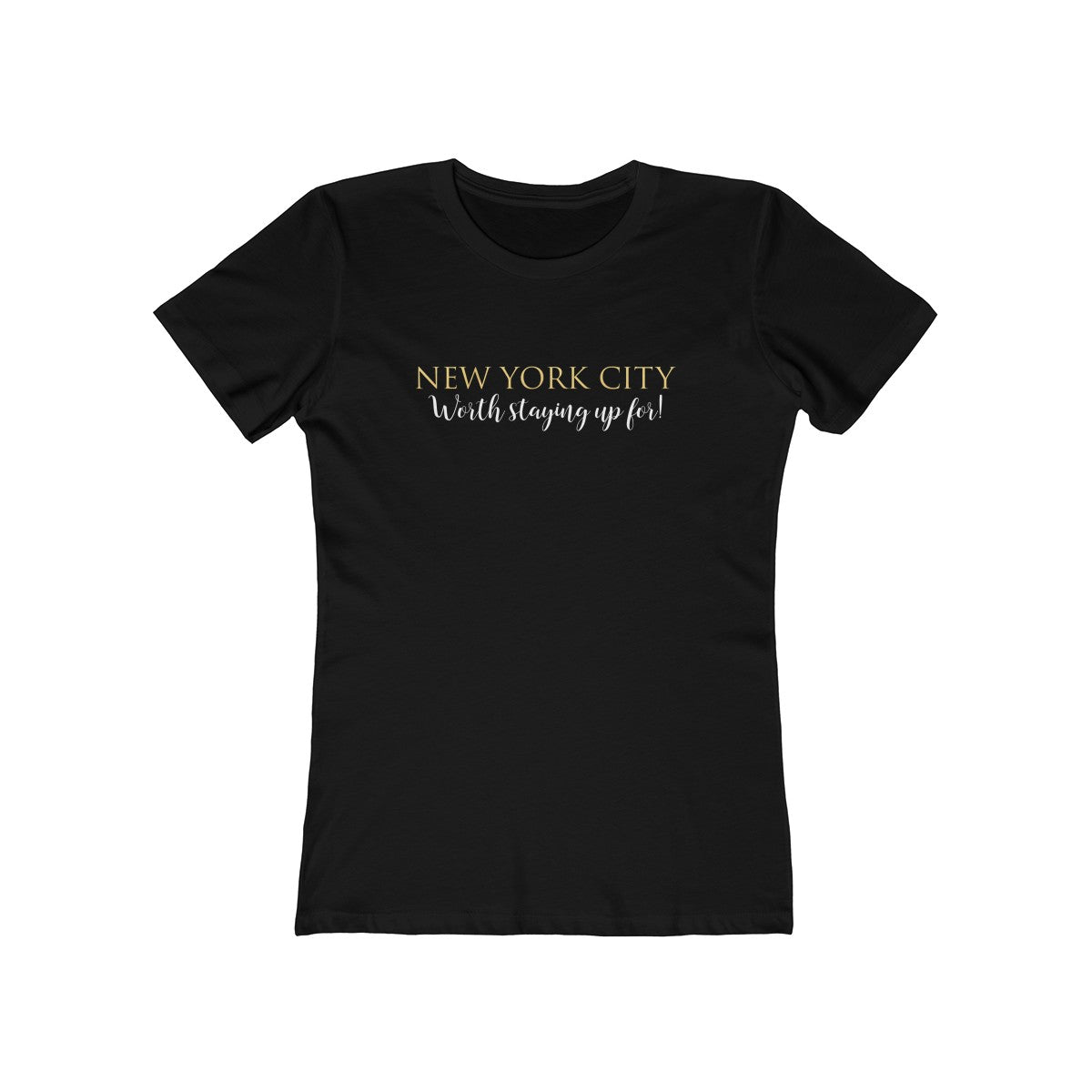 "New York City "" Worth Staying up for!"" -Women's The Boyfriend Tee"