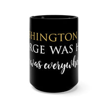 "Load image into Gallery viewer, Washington D.C. ""George was here. He was everywhere.""-Black Mug 15oz"