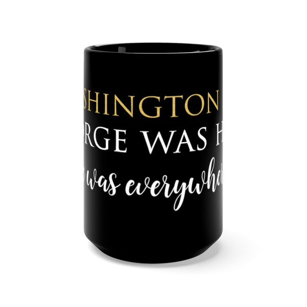 "Washington D.C. ""George was here. He was everywhere.""-Black Mug 15oz"