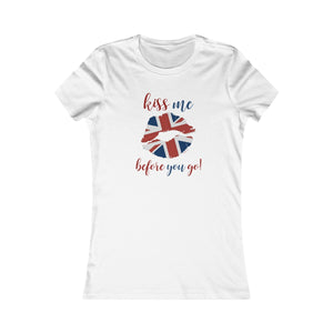 """London Collection ""Kiss me, before you go!""  Women's Favorite Tee"