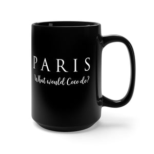 "Paris "" What would Coco do?"" -Black Mug 15oz"