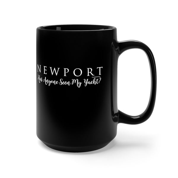 "Newport ""Has anyone seen my yacht?"" -Black Mug 15oz"