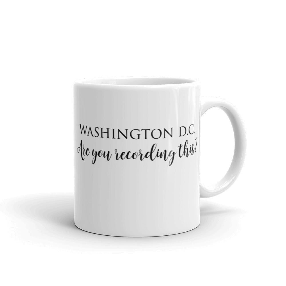 "Washington D.C. ""Are you recording this?""-Mug"