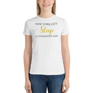 "NYC ""Sleep is overrated, baby"" - American Apparel Short sleeve women's t-shirt"