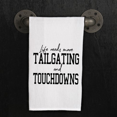 Life needs more tailgating and touchdowns  - Kitchen Towel