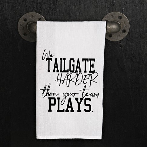 We tailgate harder than your team plays - Kitchen Towel