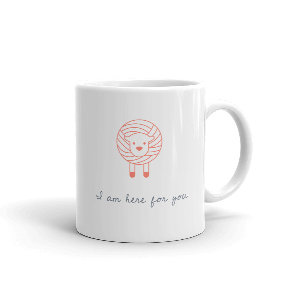 I Am Here For You Mug