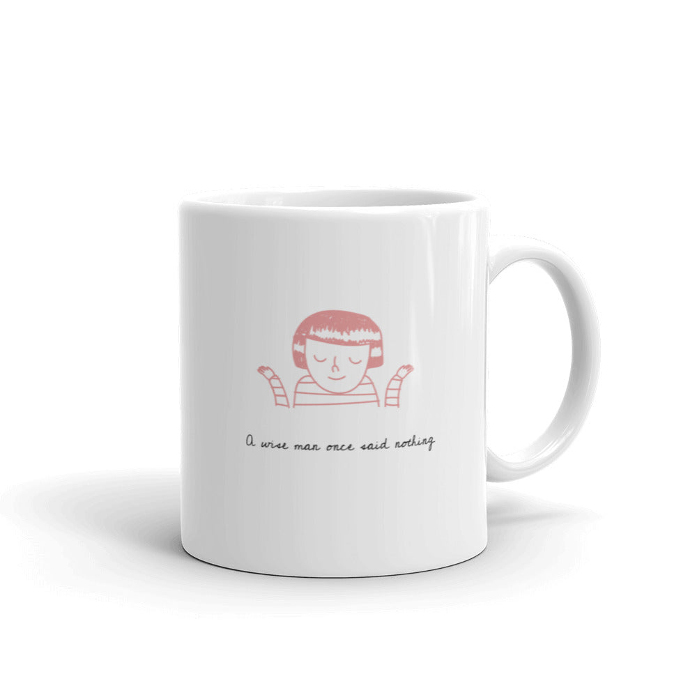 A Wise Man Once Said Nothing Mug - Hope Tribe Mental Health Apparel & Gifts