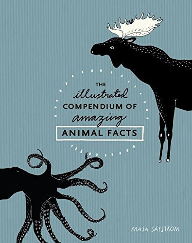 Illustrated Compendium of Amazing Animal Facts by Maja Sanstrom