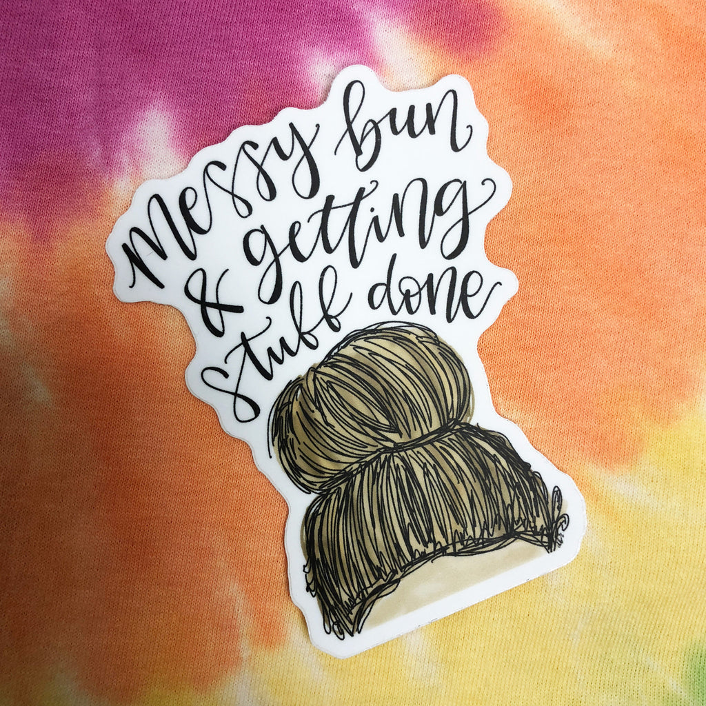 Messy Bun and Getting Stuff Done Sticker