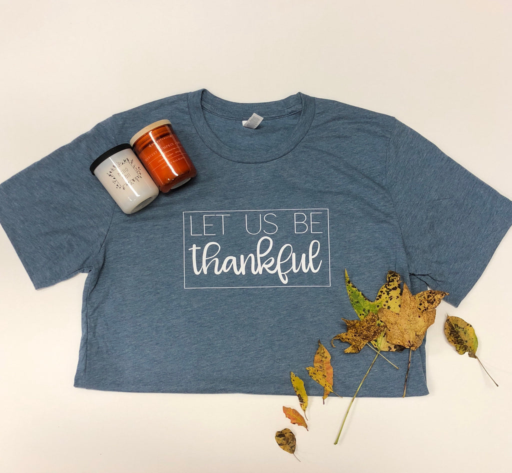 Let Us Be Thankful Tee Shirt