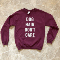 Dog Hair Don't Care Sweatshirt