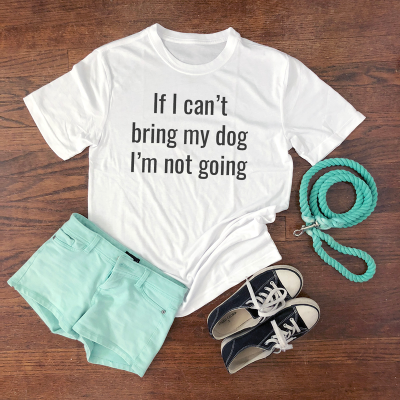 if I can't bring my dog shirt